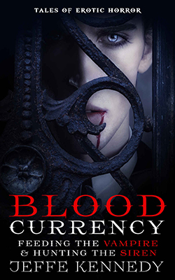 Blood Currency: Feeding the Vampire & Hunting the Siren by Jeffe Kennedy