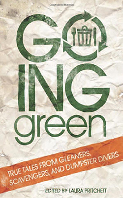 Going Green: True Tales from Gleaners, Scavengers, and Dumpster Divers by Jeffe Kennedy