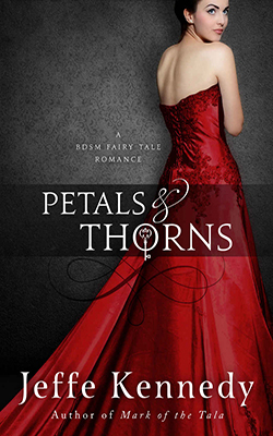 Petals and Thorns: A BDSM Fairytale Romance by Jeffe Kennedy